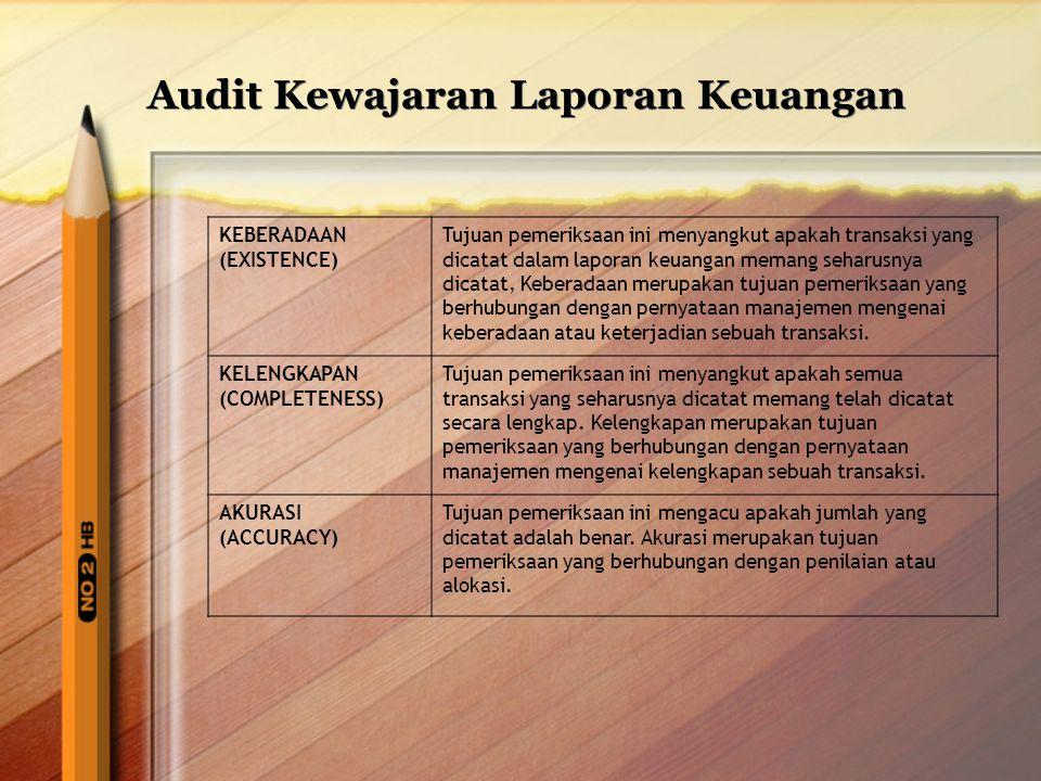 Audit Kewajaran Laporan Keuangan KEBERADAAN (EXISTENCE) Tujuan pemeriksaan ini menyangkut apakah transaksi yang dicatat dalam laporan keuangan memang