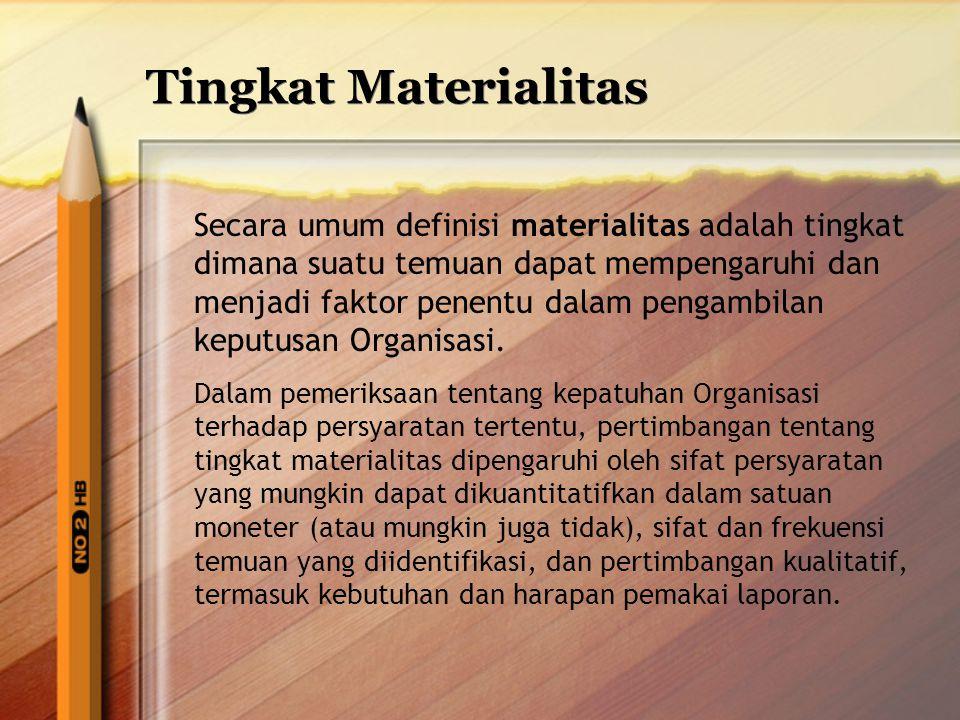 Secara umum definisi materialitas adalah tingkat dimana suatu temuan dapat mempengaruhi dan menjadi faktor penentu dalam pengambilan keputusan Organis