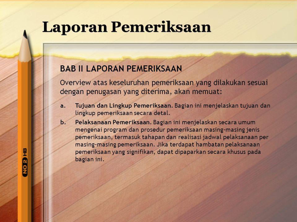 Laporan Pemeriksaan BAB II LAPORAN PEMERIKSAAN Overview atas keseluruhan pemeriksaan yang dilakukan sesuai dengan penugasan yang diterima, akan memuat