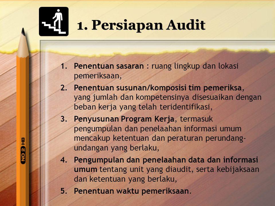 1. Persiapan Audit 1.Penentuan sasaran : ruang lingkup dan lokasi pemeriksaan, 2.Penentuan susunan/komposisi tim pemeriksa, yang jumlah dan kompetensi