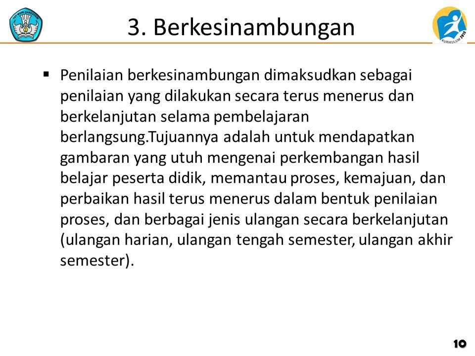 3. Berkesinambungan  Penilaian berkesinambungan dimaksudkan sebagai penilaian yang dilakukan secara terus menerus dan berkelanjutan selama pembelajar