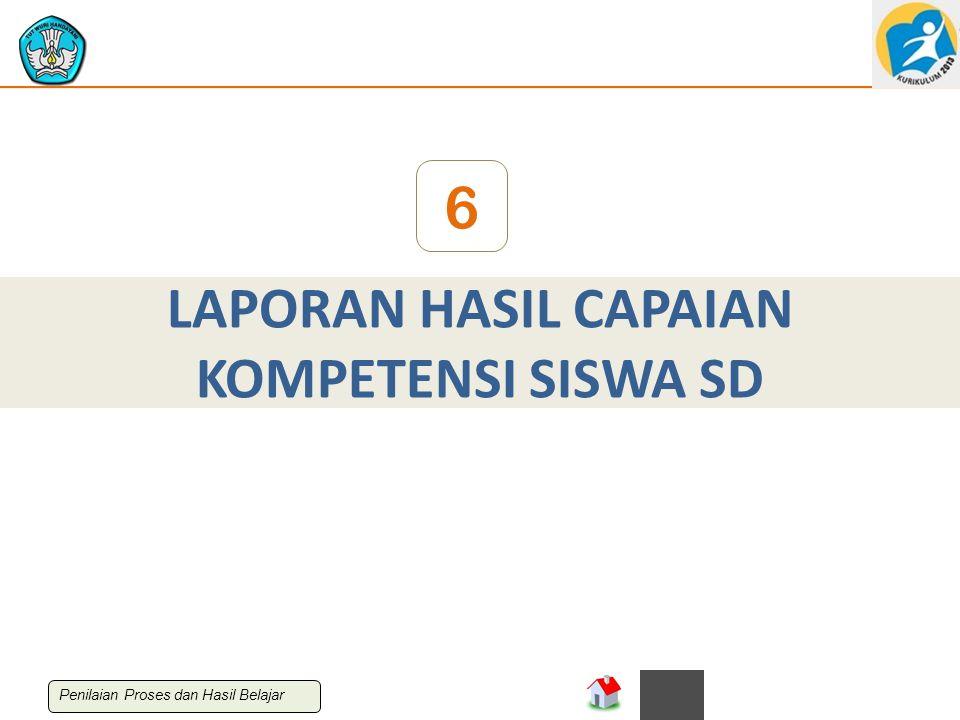 LAPORAN HASIL CAPAIAN KOMPETENSI SISWA SD 6 Penilaian Proses dan Hasil Belajar