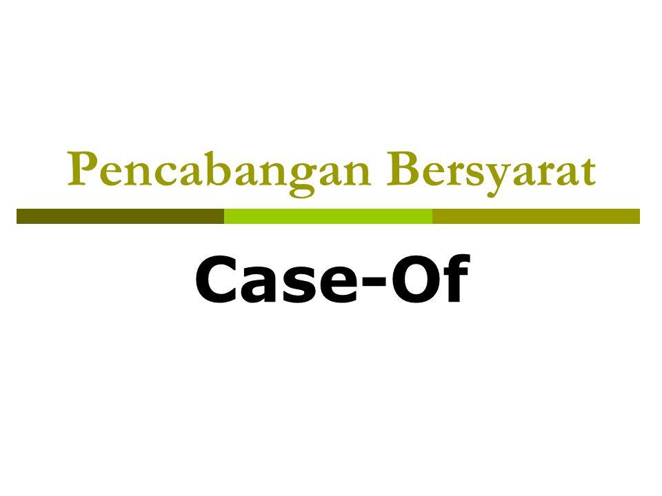  Pencabangan bersyarat case-of digunakan untuk menyederhanakan penggunaan if- then-else yang terlalu panjang.