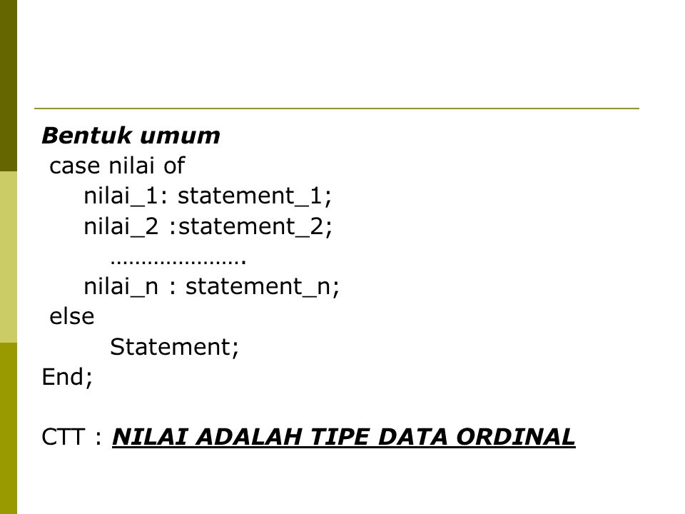 Bentuk umum case nilai of nilai_1: statement_1; nilai_2 :statement_2; ………………….