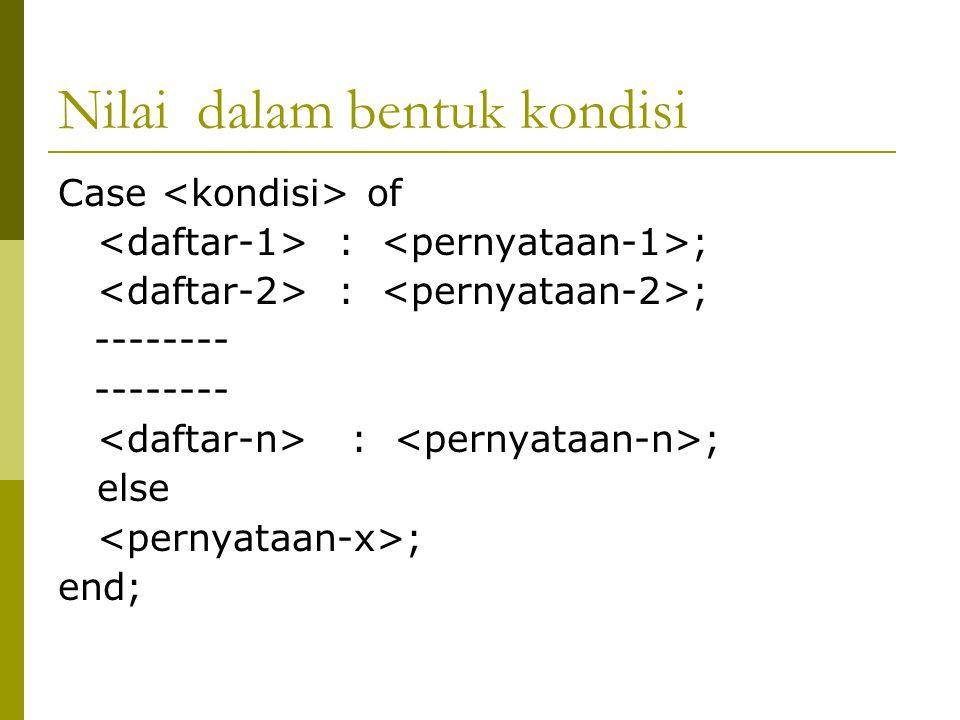 Case Nilai of 0..50 : Hasil :='E'; 51..74 : Hasil :='D'; 75..84 : Hasil :='C'; 85..94 : Hasil :='B'; Else Hasil :='A'; End;