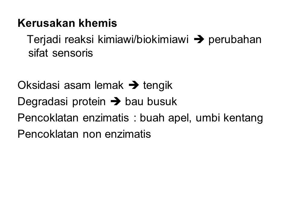Kerusakan khemis Terjadi reaksi kimiawi/biokimiawi  perubahan sifat sensoris Oksidasi asam lemak  tengik Degradasi protein  bau busuk Pencoklatan e