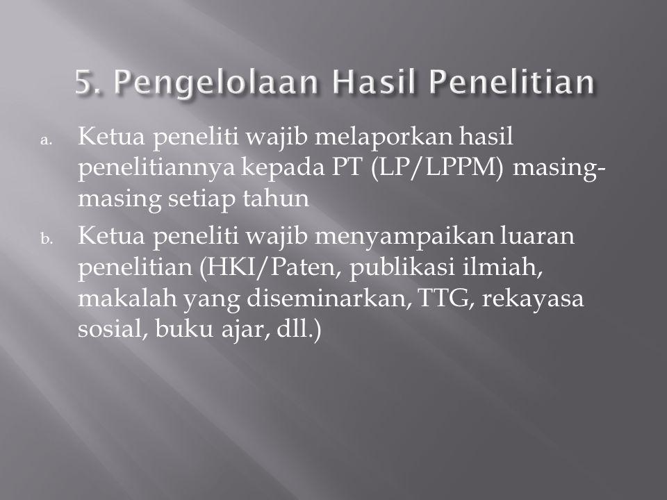 a. Ketua peneliti wajib melaporkan hasil penelitiannya kepada PT (LP/LPPM) masing- masing setiap tahun b. Ketua peneliti wajib menyampaikan luaran pen