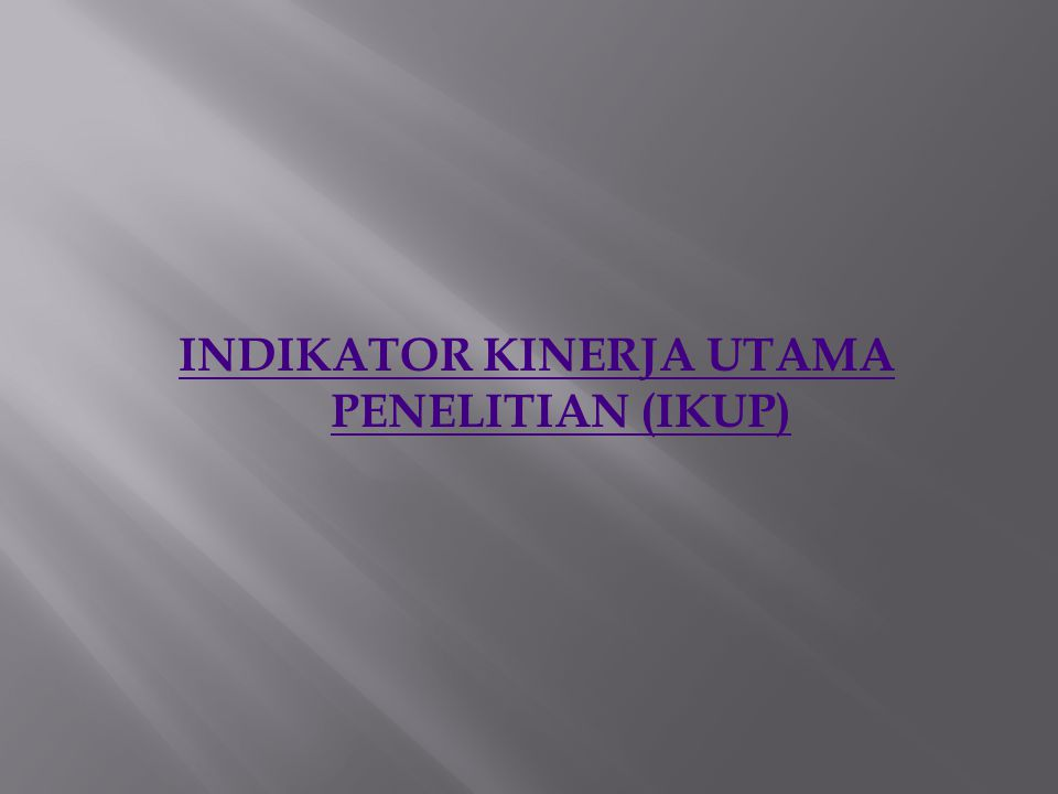 INDIKATOR KINERJA UTAMA PENELITIAN (IKUP)