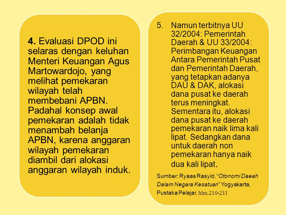 4. Evaluasi DPOD ini selaras dengan keluhan Menteri Keuangan Agus Martowardojo, yang melihat pemekaran wilayah telah membebani APBN. Padahal konsep aw