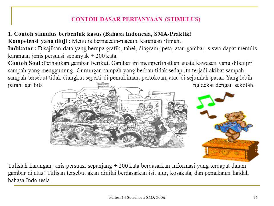 Materi 14 Sosialisasi SMA 200615 MENUNTUT PENALARAN TINGGI SETIAP SOAL: 1.DIBERIKAN DASAR PERTANYAAN (STIMULUS)DIBERIKAN DASAR PERTANYAAN (STIMULUS) 2