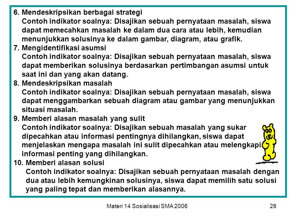 Materi 14 Sosialisasi SMA 200625 Mengukur Keterampilan Pemecahan Masalah 1. Mengidentifikasi masalah Contoh indikator soalnya: Disajikan deskripsi sua