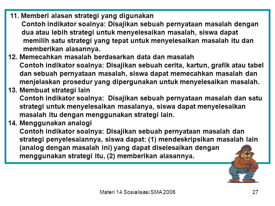 Materi 14 Sosialisasi SMA 200626 6. Mendeskripsikan berbagai strategi Contoh indikator soalnya: Disajikan sebuah pernyataan masalah, siswa dapat memec