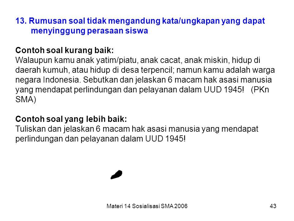 """Materi 14 Sosialisasi SMA 200642 12. Tidak menggunakan bahasa yang berlaku setempat/tabu Contoh soal kurang baik: Perhatikan kalimat berikut! """"Di dala"""