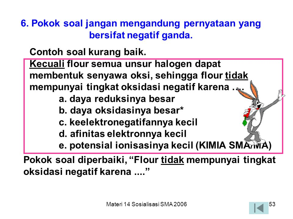 Materi 14 Sosialisasi SMA 200652 5. Pokok soal jangan memberi petunjuk ke arah jawaban yang benar. Contoh soal kurang baik. Penyebab problema sosial y