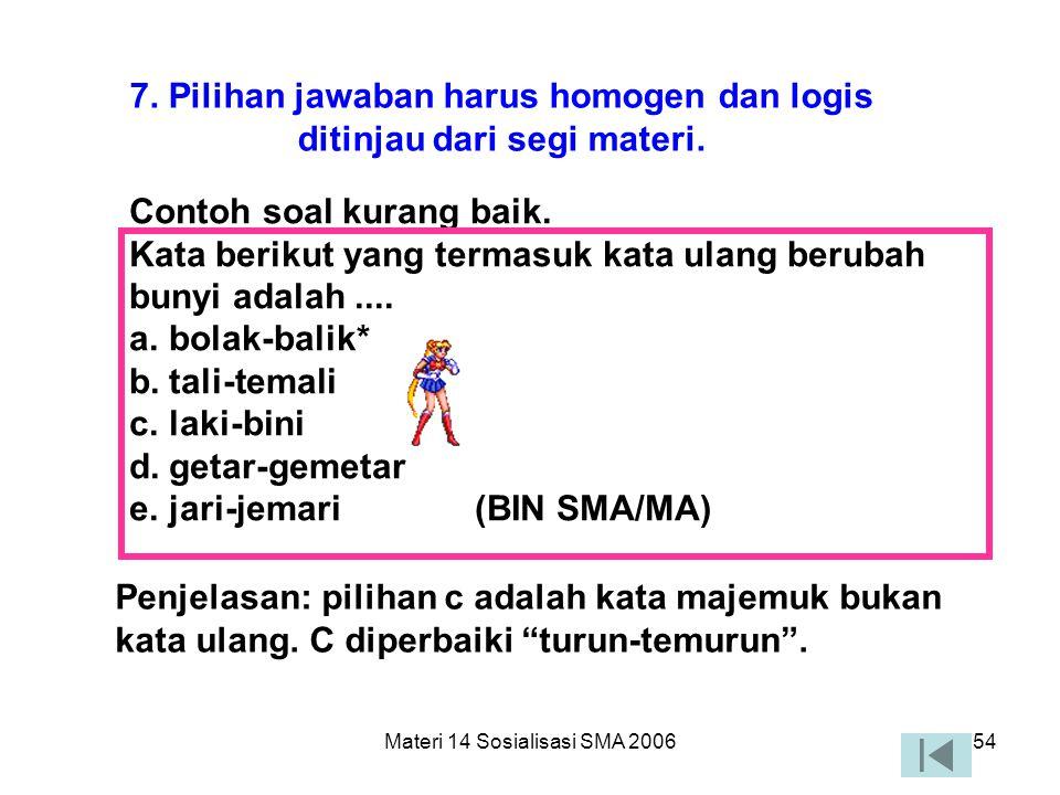 Materi 14 Sosialisasi SMA 200653 6. Pokok soal jangan mengandung pernyataan yang bersifat negatif ganda. Contoh soal kurang baik. Kecuali flour semua