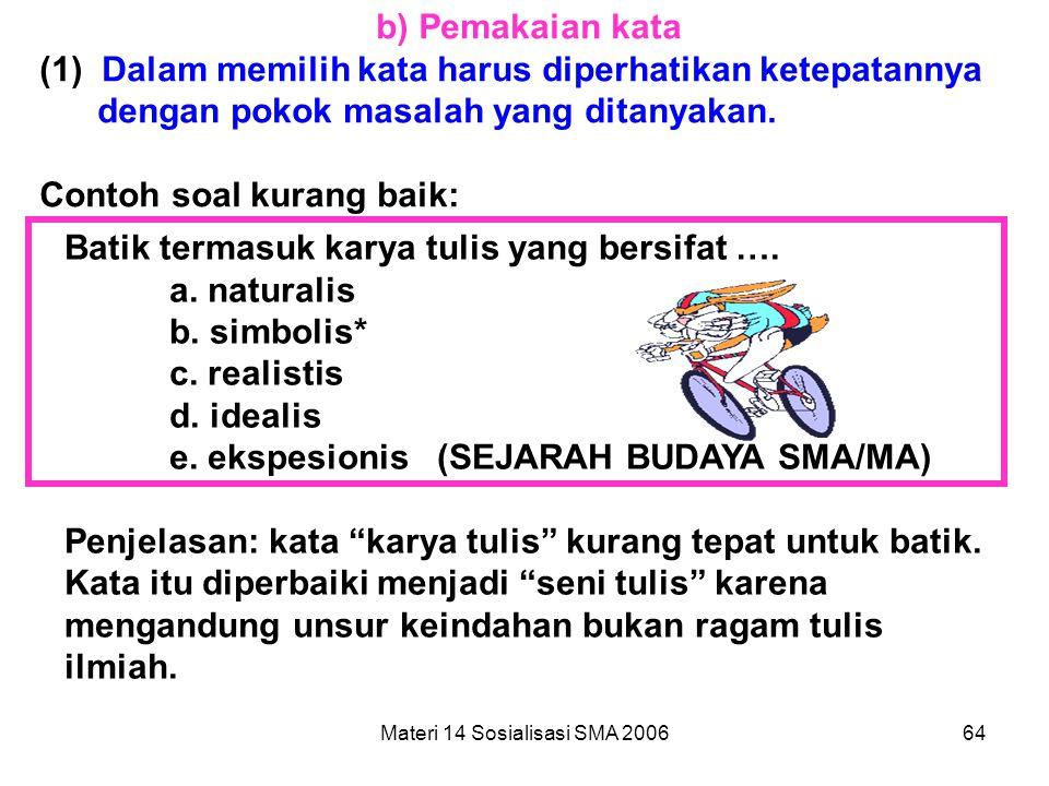 Materi 14 Sosialisasi SMA 200663 (3) Hindarkan pernyataan yang hanya berupa anak kalimat. Contoh anak kalimat. -Dia tidak datang karena hari ini hujan