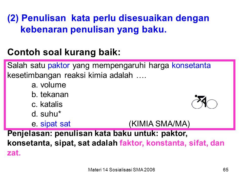 Materi 14 Sosialisasi SMA 200664 b) Pemakaian kata (1) Dalam memilih kata harus diperhatikan ketepatannya dengan pokok masalah yang ditanyakan. Contoh