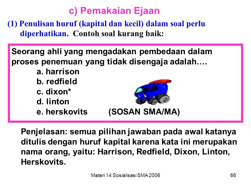 Materi 14 Sosialisasi SMA 200665 (2) Penulisan kata perlu disesuaikan dengan kebenaran penulisan yang baku. Contoh soal kurang baik: Salah satu paktor
