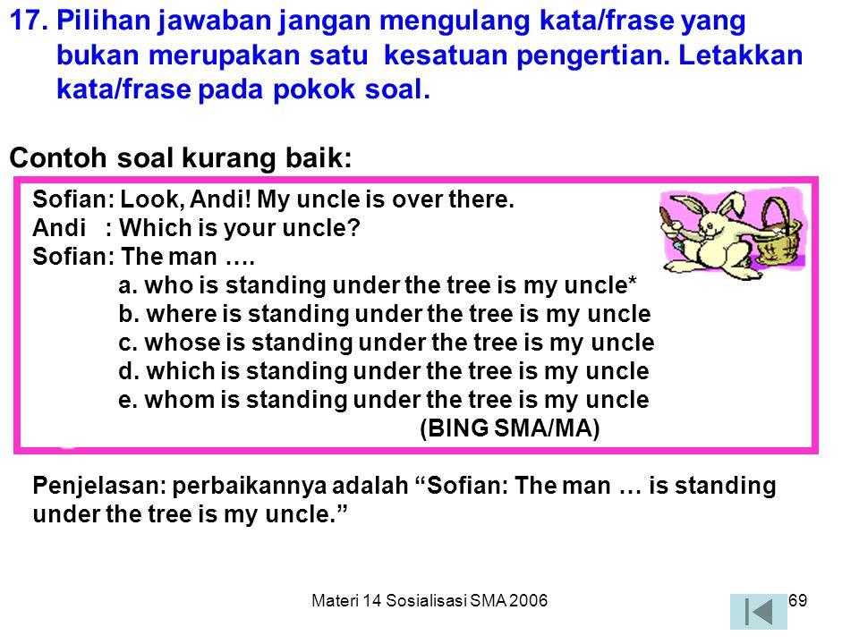 Materi 14 Sosialisasi SMA 200668 16. Jangan menggunakan bahasa yang berlaku setempat jika soal akan digunakan untuk daerah lain atau nasional. (1)