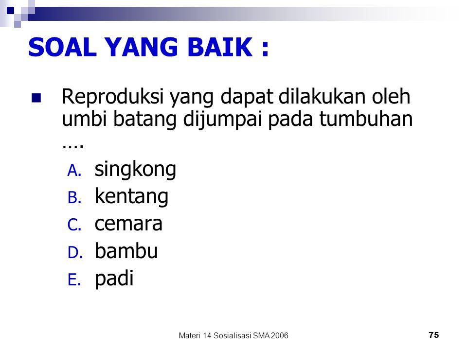 Materi 14 Sosialisasi SMA 200674 Reproduksi yang dapat dilakukan oleh umbi batang tidak dijumpai pada tumbuhan berikut, kecuali : A. singkong B. kenta