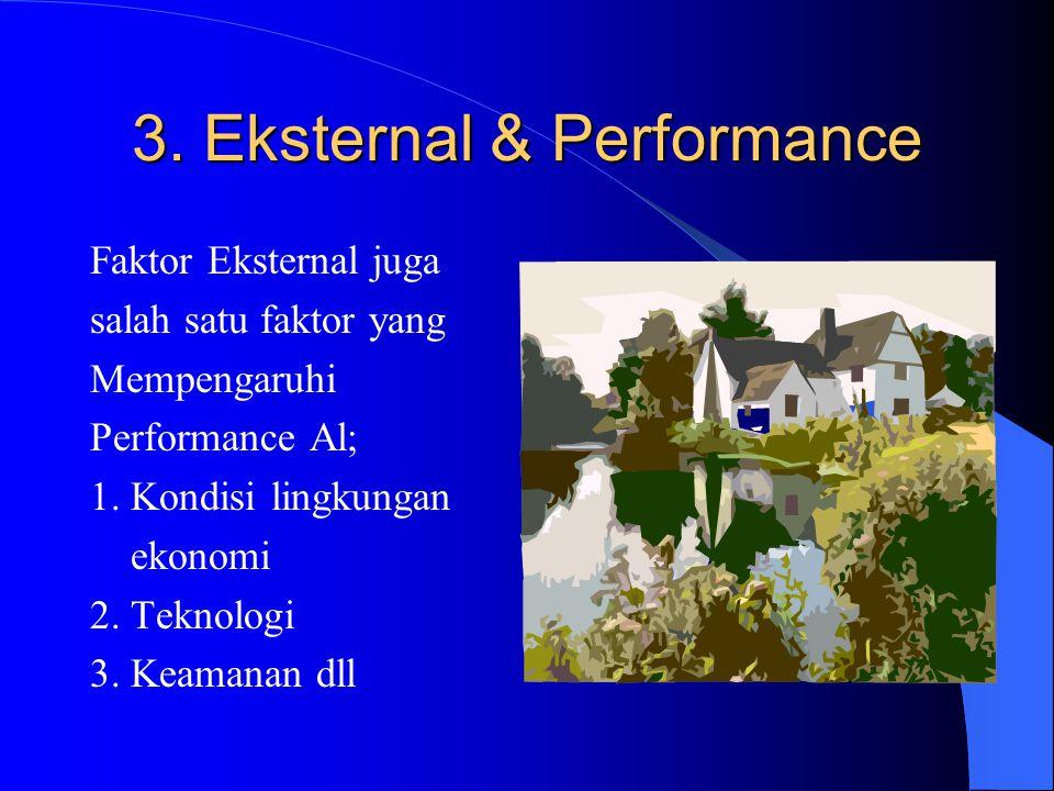 3. Eksternal & Performance Faktor Eksternal juga salah satu faktor yang Mempengaruhi Performance Al; 1. Kondisi lingkungan ekonomi 2. Teknologi 3. Kea
