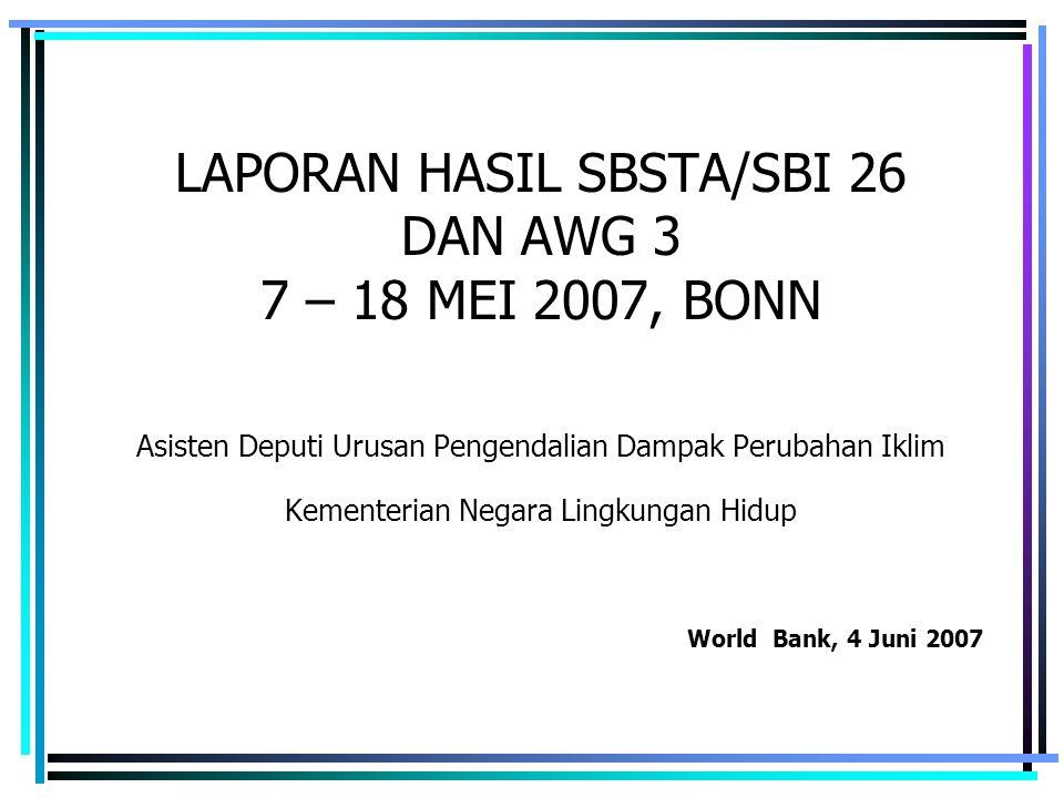 LAPORAN HASIL SBSTA/SBI 26 DAN AWG 3 7 – 18 MEI 2007, BONN Asisten Deputi Urusan Pengendalian Dampak Perubahan Iklim Kementerian Negara Lingkungan Hid