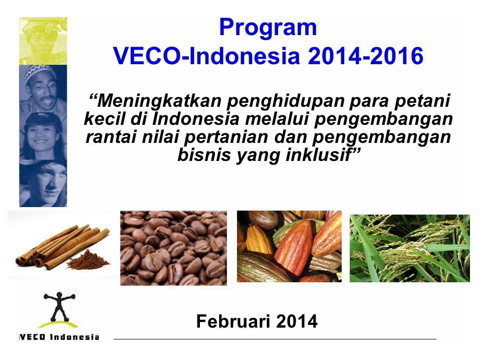 """Program VECO-Indonesia 2014-2016 """"Meningkatkan penghidupan para petani kecil di Indonesia melalui pengembangan rantai nilai pertanian dan pengembangan"""