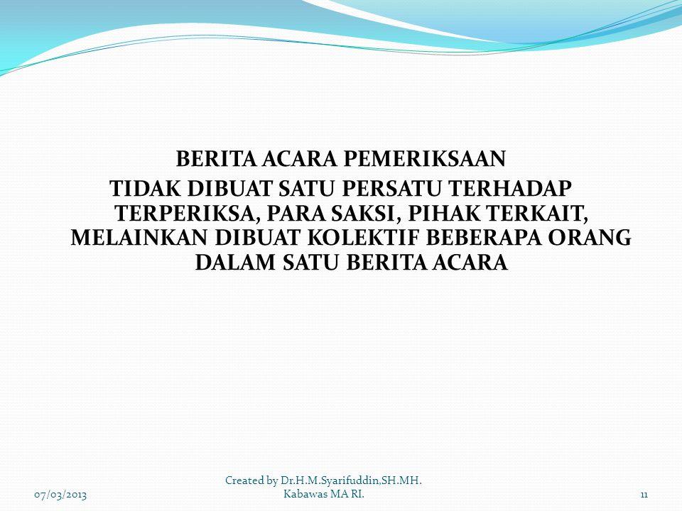 BERITA ACARA PEMERIKSAAN TIDAK DIBUAT SATU PERSATU TERHADAP TERPERIKSA, PARA SAKSI, PIHAK TERKAIT, MELAINKAN DIBUAT KOLEKTIF BEBERAPA ORANG DALAM SATU BERITA ACARA 07/03/201311 Created by Dr.H.M.Syarifuddin,SH.MH.