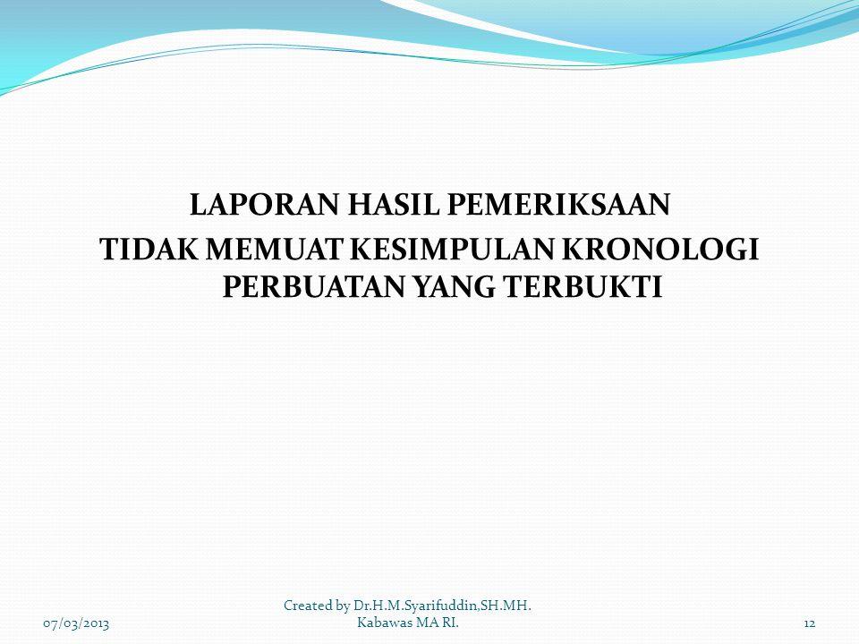 LAPORAN HASIL PEMERIKSAAN TIDAK MEMUAT KESIMPULAN KRONOLOGI PERBUATAN YANG TERBUKTI 07/03/201312 Created by Dr.H.M.Syarifuddin,SH.MH.