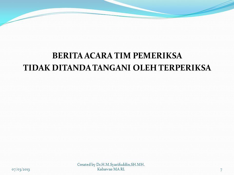 BERITA ACARA TIM PEMERIKSA TIDAK DITANDA TANGANI OLEH TERPERIKSA 07/03/20137 Created by Dr.H.M.Syarifuddin,SH.MH.