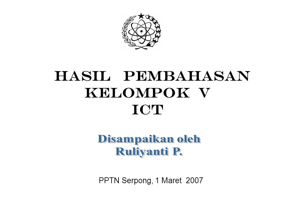 HASIL PEMBAHASAN KELOMPOK V ICT PPTN Serpong, 1 Maret 2007