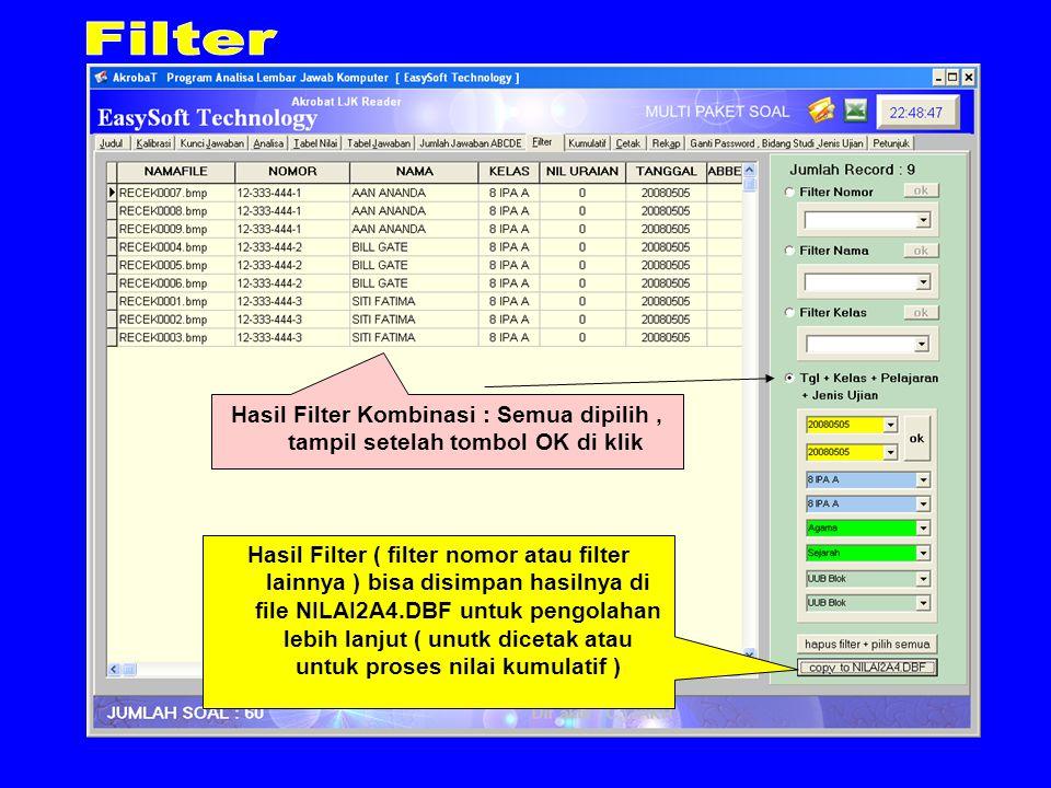 Hasil Filter Kombinasi : Semua dipilih, tampil setelah tombol OK di klik Hasil Filter ( filter nomor atau filter lainnya ) bisa disimpan hasilnya di file NILAI2A4.DBF untuk pengolahan lebih lanjut ( unutk dicetak atau untuk proses nilai kumulatif )