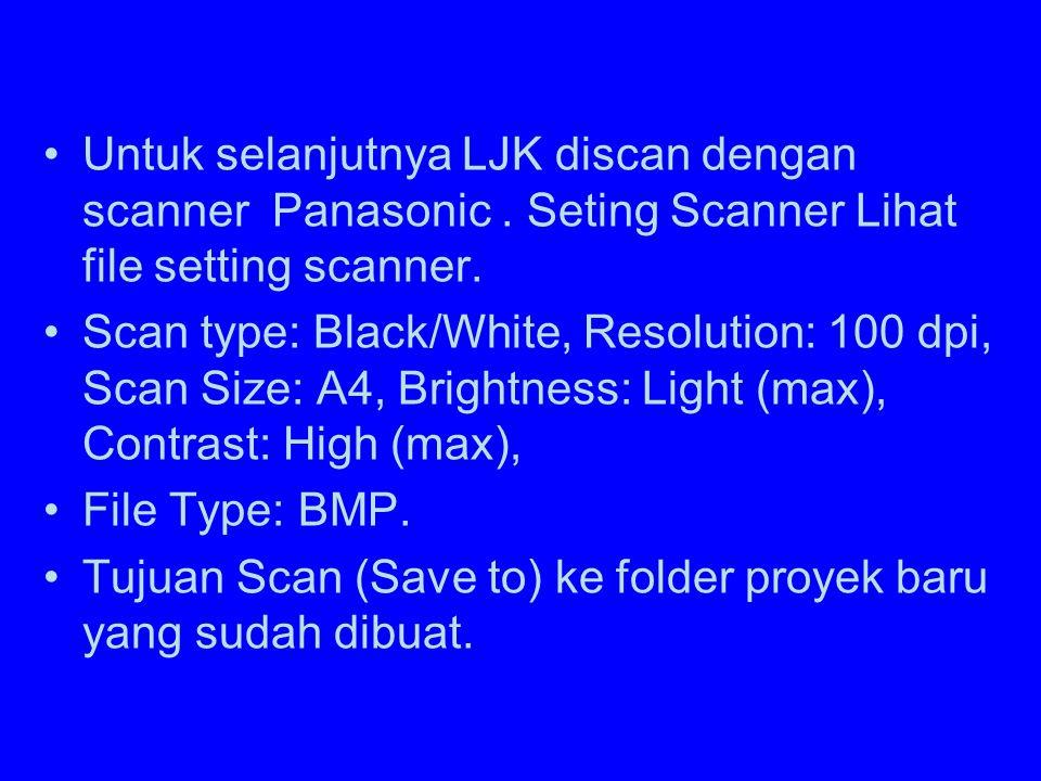 Untuk selanjutnya LJK discan dengan scanner Panasonic.