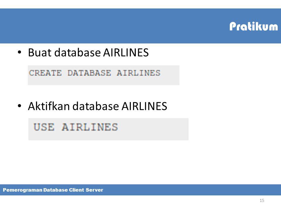 Pratikum Buat database AIRLINES Aktifkan database AIRLINES Pemerograman Database Client Server 15