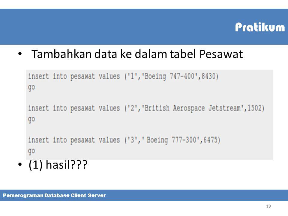 Pratikum Tambahkan data ke dalam tabel Pesawat (1) hasil??? Pemerograman Database Client Server 19