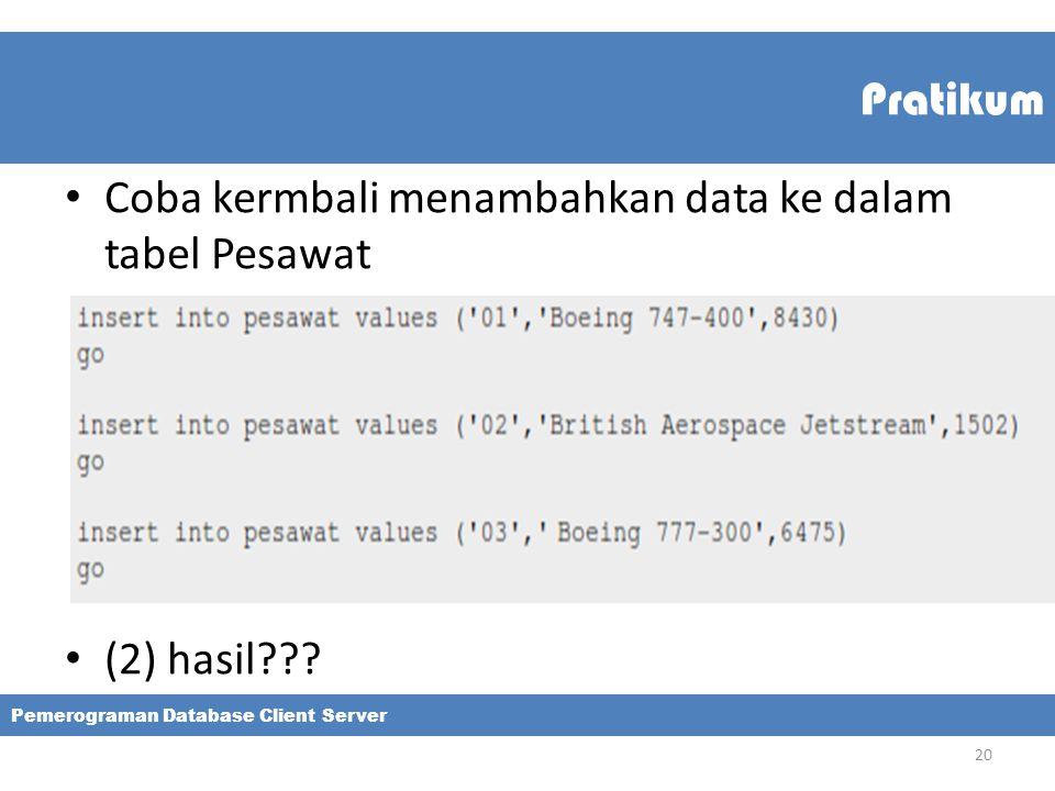 Pratikum Coba kermbali menambahkan data ke dalam tabel Pesawat (2) hasil??? Pemerograman Database Client Server 20