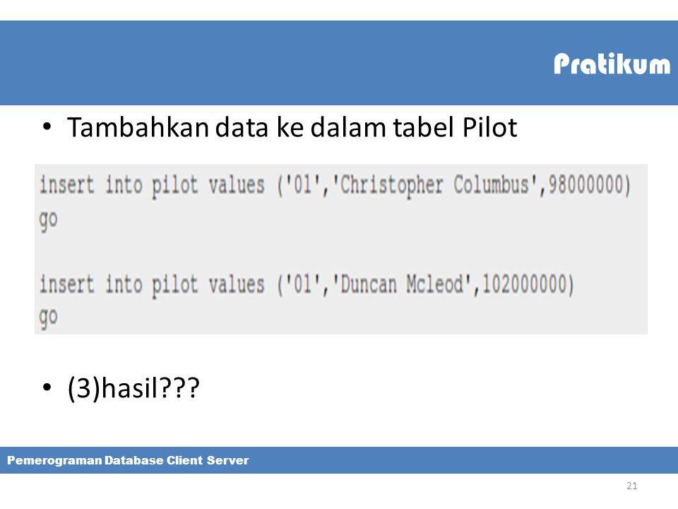 Pratikum Tambahkan data ke dalam tabel Pilot (3)hasil??? Pemerograman Database Client Server 21