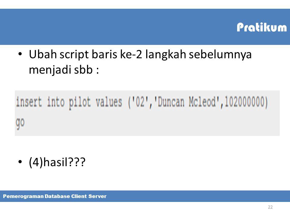 Pratikum Ubah script baris ke-2 langkah sebelumnya menjadi sbb : (4)hasil??? Pemerograman Database Client Server 22