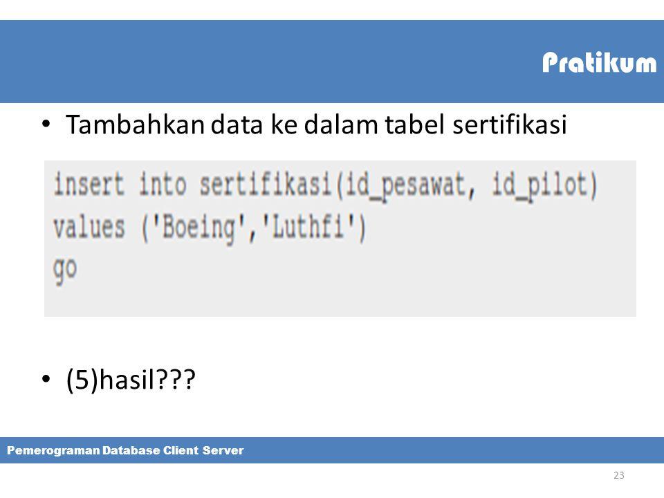 Pratikum Tambahkan data ke dalam tabel sertifikasi (5)hasil??? Pemerograman Database Client Server 23
