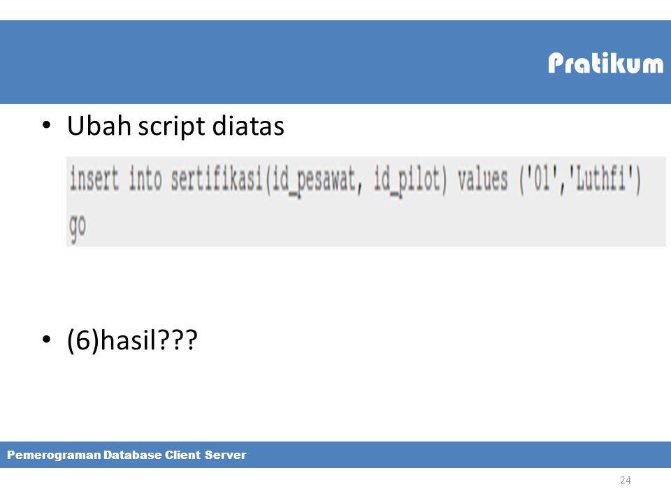 Pratikum Ubah script diatas (6)hasil??? Pemerograman Database Client Server 24