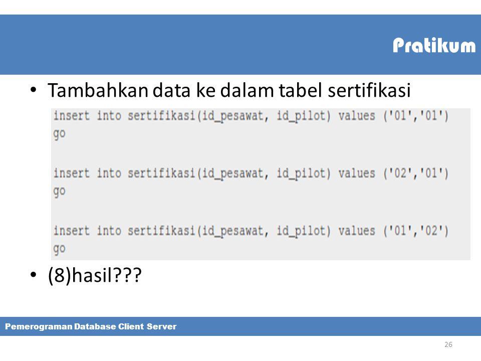 Pratikum Tambahkan data ke dalam tabel sertifikasi (8)hasil??? Pemerograman Database Client Server 26