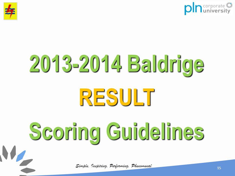 Simple, Inspiring, Performing, Phenomenal 2013-2014 Baldrige RESULT Scoring Guidelines 15