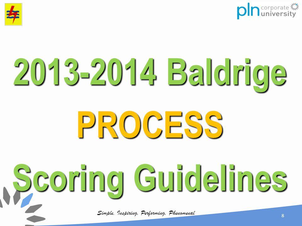 Simple, Inspiring, Performing, Phenomenal 2013-2014 Baldrige PROCESS Scoring Guidelines 8