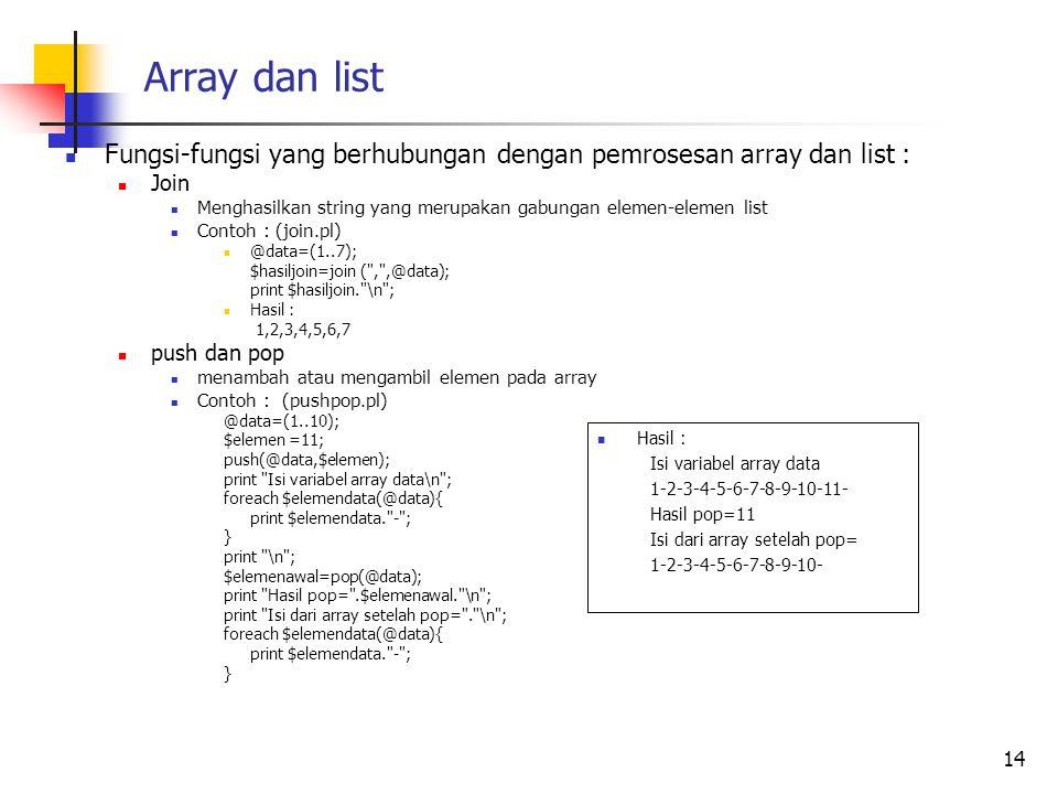 Array dan list Fungsi-fungsi yang berhubungan dengan pemrosesan array dan list : Join Menghasilkan string yang merupakan gabungan elemen-elemen list C