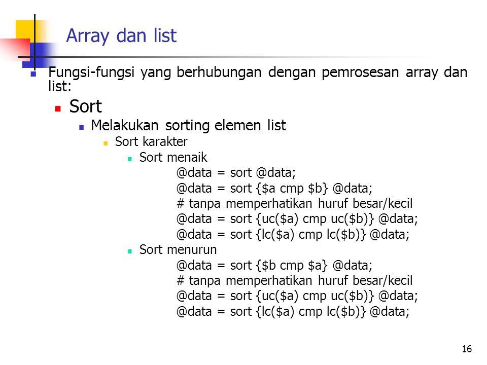 Array dan list Fungsi-fungsi yang berhubungan dengan pemrosesan array dan list: Sort Melakukan sorting elemen list Sort karakter Sort menaik @data = s