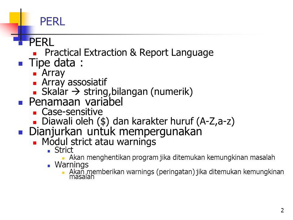 PERL Practical Extraction & Report Language Tipe data : Array Array assosiatif Skalar  string,bilangan (numerik) Penamaan variabel Case-sensitive Dia
