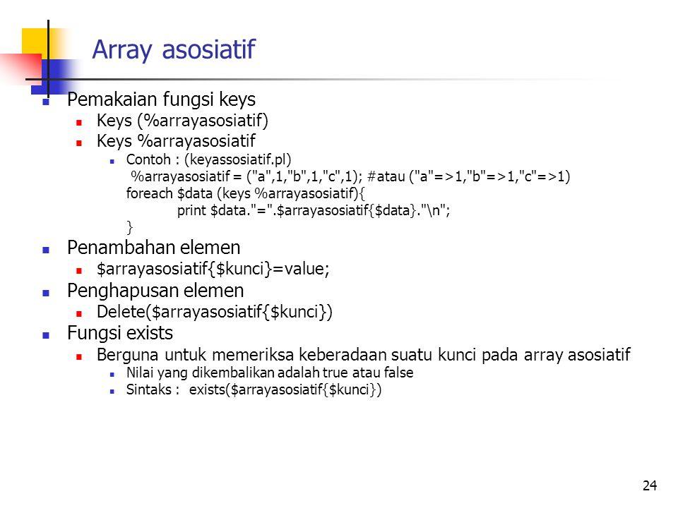 Array asosiatif Pemakaian fungsi keys Keys (%arrayasosiatif) Keys %arrayasosiatif Contoh : (keyassosiatif.pl) %arrayasosiatif = (