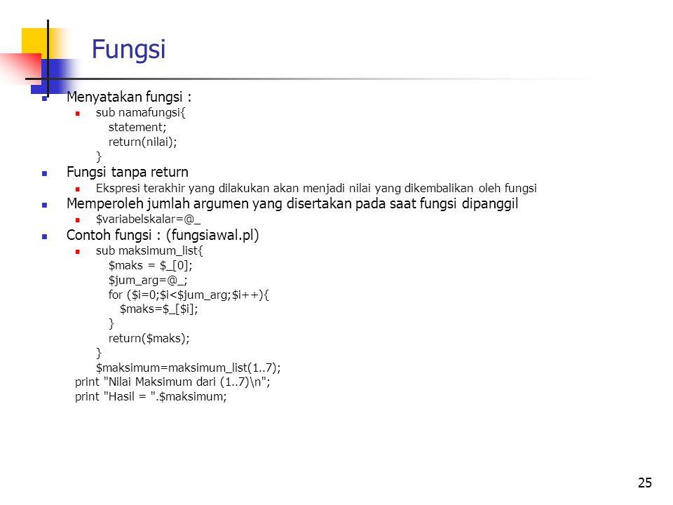 Fungsi Menyatakan fungsi : sub namafungsi{ statement; return(nilai); } Fungsi tanpa return Ekspresi terakhir yang dilakukan akan menjadi nilai yang di