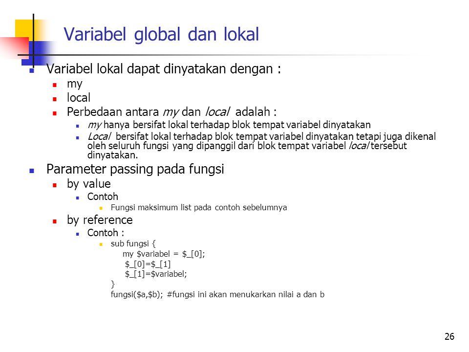 Variabel global dan lokal Variabel lokal dapat dinyatakan dengan : my local Perbedaan antara my dan local adalah : my hanya bersifat lokal terhadap bl