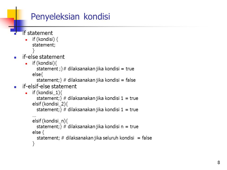 Penyeleksian kondisi if statement if (kondisi) { statement; } if-else statement if (kondisi){ statement ;}# dilaksanakan jika kondisi = true else{ sta